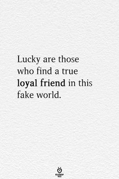 Lucky Are Those Who Find A True Loyal Friend