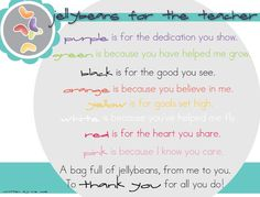 Beautiful Jelly Bean Poem for Teachers by Mrs. Coe- attach this poem to a bag filled with jelly beans for your child's special teachers. Teacher Prayer, Teacher Poems, Teacher Bags, Teacher Gifts, Creative Teaching, Teaching Tips, Teacher Appreciation Week, Volunteer Appreciation, Volunteer Gifts