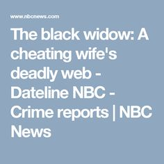 The black widow: A cheating wife's deadly web - Dateline NBC - Crime reports | NBC News