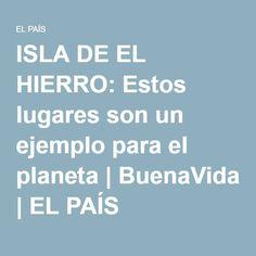 ISLA DE EL HIERRO: Estos lugares son un ejemplo para el planeta | BuenaVida | EL PAÍS