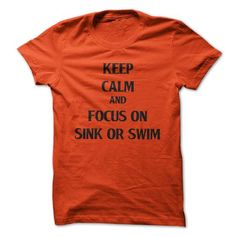 KEEP CALM AND FOCUS ON SINK OR SWIM T Shirts, Hoodies. Get it now ==► https://www.sunfrog.com/LifeStyle/KEEP-CALM-AND-FOCUS-ON-SINK-OR-SWIM.html?41382 $19