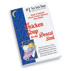 Chicken Soup for the Dental Soul :)