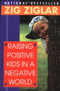 Raising Positive Kids in a Negative World: Zig Ziglar: 9780785264781: Amazon.com: Books