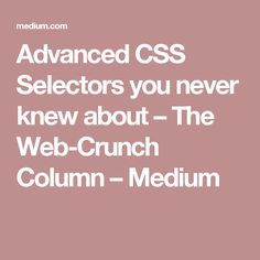 Advanced CSS Selectors you never knew about – The Web-Crunch Column – Medium