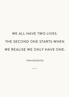 Life Quotes : QUOTATION - Image : Quotes about Love - Description We all have two lives. The second one starts when we realise we only have one. - Tom Hiddleston Sharing is Caring - Hey can you Share this Quote Motivacional Quotes, Quotable Quotes, Words Quotes, Great Quotes, Quotes To Live By, Inspirational Quotes, Sayings, So Proud Of You Quotes, True Words