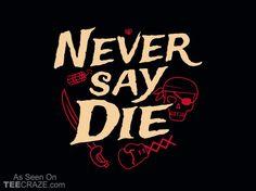 Never Say Die T-Shirt - http://teecraze.com/never-say-die-t-shirt-6/ -  Designed by Snorg Tees    #tshirt #tee #art #fashion #clothing #apparel