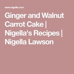 Ginger and Walnut Carrot Cake | Nigella's Recipes | Nigella Lawson