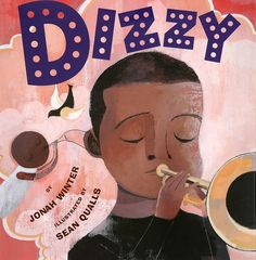 Dizzy by Jonah Winter, illustrated by Sean Qualls. | 26 Children's Books That Celebrate Black Heroes