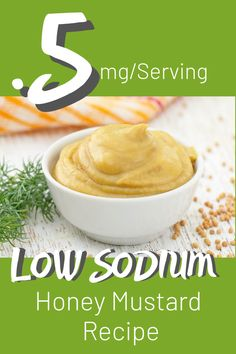 DELICIOUS low sodium honey mustard recipe with only .5mg per serving.