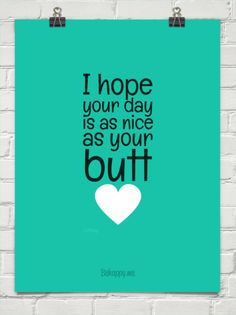 I hope your day is as nice as your butt by <3 Pony #134422