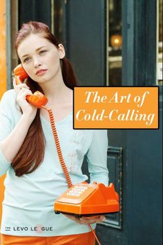 The Art of Cold Calling. So important for young professional women to learn how to do confidently and calmly.