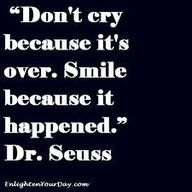 Don't be sad because it's over... Smile because it happened... Dr. Seuss << this is profound #sayings #quotes #words #smile (B)