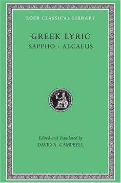 Greek lyric / edited and translated by David A. Campbell - Cambridge, Mass. : Harvard University Press, 1991-  vol. I. Sappho and Alcaeus