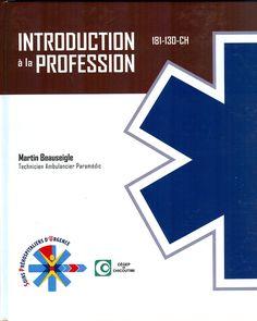 Recueil de textes se référant au domaine des soins préhospitaliers d'urgence dans le cadre du cours Introduction à la profession. [Source: membre du personnel] Cote: RC 86.7 B432 2016 REF