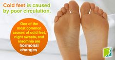 Cold feet is caused by poor circulation - One of the most common causes of cold feet, night sweats, and insomnia are hormonal changes.