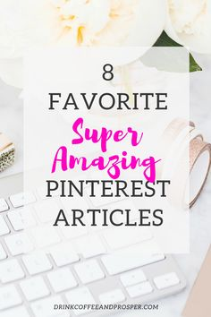 8 Favorite Super Amazing Pinterest Articles