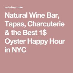 Natural Wine Bar, Tapas, Charcuterie & the Best 1$ Oyster Happy Hour in NYC