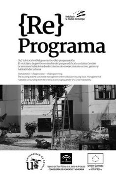 (Re)programa : (Re)habitación + (Re)generación + (Re)programación : el reciclaje y la gestión sostenible del parque edificado andaluz … / [edita Ángela Barrios Padura ... (et al.)] Universidad de Sevilla [etc.], Sevilla : 2015. 184 p. : il. ISBN 9788460813828 Ciudades -- Renovación -- Andalucía. Barrios (Urbanismo)  Arquitectura doméstica -- Conservación y restauración Sociología urbana. Sevilla. Sbc Aprendizaje A-711.4.025 REP http://millennium.ehu.es/record=b1234526~S1*spi