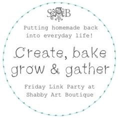 Create, Bake, Grow & Gather weekly link party. Friday to Wednesday.