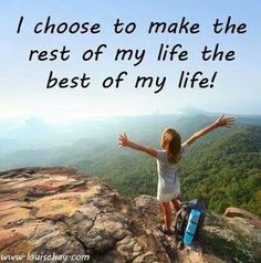 """I choose to make the rest of my life the BEST of my life!"" Shared via HayHouse on fb"