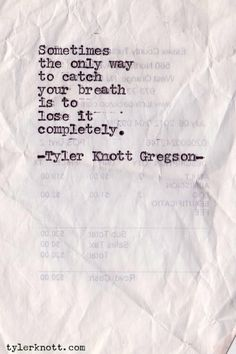 - Tyler Knott Gregson -