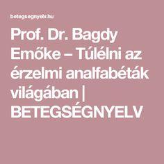 Prof. Dr. Bagdy Emőke – Túlélni az érzelmi analfabéták világában | BETEGSÉGNYELV
