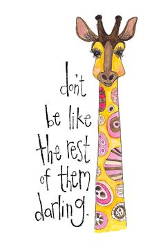 Why be like the rest of them when you could be a giraffe wearing a licorice allsort print? Sooo much better!   Don't Be Like the Rest of Them Darling - Giraffe print by Kate Stieren