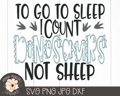 Excited to share this item from my shop: To Go To Sleep I Count Dinosaurs Not Sheep Svg File Dinosaur Svg Cricut Svg File Silhouette Dxf File Vinyl Crafts, Vinyl Projects, Crafts To Do, Silhouette Cameo Projects, Silhouette Design, Cricut Vinyl, Svg Files For Cricut, Cricut Creations, Go To Sleep
