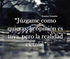 〽️ Júzgame como quieras; la opinión es tuya, pero la realidad es mía.