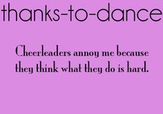 Sorry to the cheerleaders I know...you don't annoy me...it's the ones that hunk dance is easy