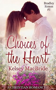 Choices of the Heart: A Christian Romance Novella (The Bradley Sisters Book 1) by Kelsey MacBride, http://www.amazon.com/dp/B00KWEXNN0/ref=cm_sw_r_pi_dp_5KkRtb0BTYQC7