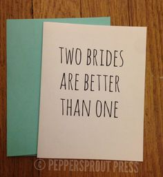 Lez be honest! TWO BRIDES ARE BETTER THAN ONE funny LGBTQ wedding card.  Celebrate pride and marriage equality with this cheeky card for the