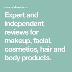 Expert and independent reviews for makeup, facial, cosmetics, hair and body products.
