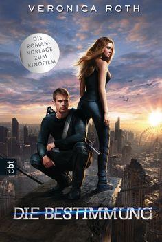 Tris & Four kommen in die Kinos! - Die Bestimmung - Buch zum Film von Veronica Roth