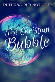 In The World, Not Of It - The Christian Bubble - TriciaGoyer.com