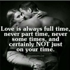 ALWAYS Never parttime or Part way. Always All of me! i can't not love You wide open and 100% all the time Baby!!❤