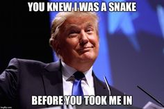 He warned us w/ that stupid snake story over & over, he was always the snake.