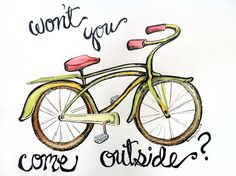 Won't You Come Outside? ( we love riding our bikes!)