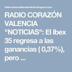"""RADIO CORAZÓN VALENCIA  """"NOTICIAS"""": El Ibex 35 regresa a las ganancias ( 0,37%), pero ..."""