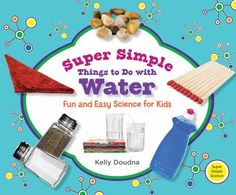 Cover image for Super simple things to do with water : fun and easy science for kids / Kelly Doudna.