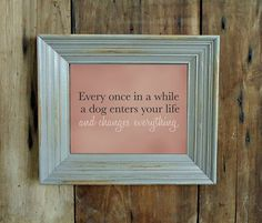 8x10 Art Print - Every once in a while a dog enters your life and changes everything- Pet Quotes - Dog Quotes