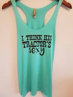 I Think His Tractor's Sexy Racerback Tank Top. Kenny Chesney Tank Top. Country Tank Top. Country Shirt by SouthernCharme
