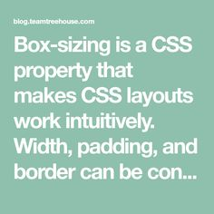 Box-sizing is a CSS property that makes CSS layouts work intuitively. Width, padding, and border can be confusing, but box-sizing makes it easy.