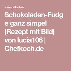 Schokoladen-Fudge ganz simpel (Rezept mit Bild) von lucia106 | Chefkoch.de