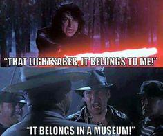 "Kylo Ren: ""That lightsaber. It belongs to me."" Indiana Jones: ""It belongs in a museum."" Star Wars and Indiana Jones mashup"