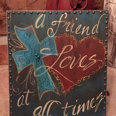 A personal favorite from my Etsy shop https://www.etsy.com/listing/255797499/a-friend-loves-at-all-times