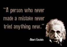 "Einstein Quotes: ""A person who never made a mistake never tried anything new."""