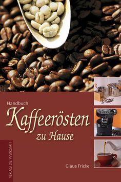 Handbuch: Kaffeerösten zu Hause. Kaffee rösten. Kaffeebohnen. Grundlagen. NEU! | eBay