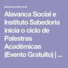 Alavanca Social e Instituto Sabedoria inicia o ciclo de Palestras Acadêmicas (Evento Gratuito)   ALAVANCA SOCIAL