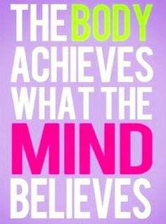 The body achieves what the mind believes #mindbodyspirit